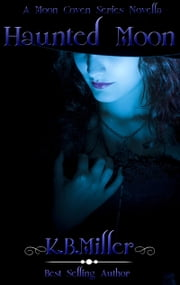 Haunted Moon (A Moon Coven Series Novella) ebook by K. B. Miller
