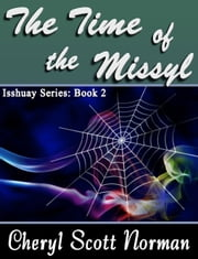 Isshuay Series Book 2: The Time of the Missyl ebook by Cheryl Scott Norman