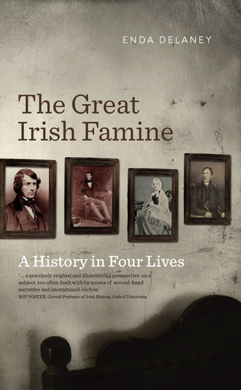 The Great Irish Famine – A History in Four Lives - Personal accounts of the Great Irish Potato Famine ebook by Enda Delaney