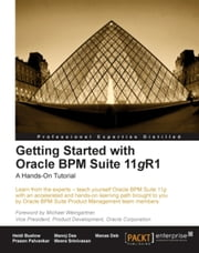 Getting Started with Oracle BPM Suite 11gR1  A Hands-On Tutorial ebook by Heidi Buelow, Manas Deb, Manoj Das