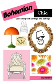 Bohemian Chic: Decorating with Vintage and Salvage ebook by Marie Minnich