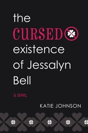 The Cursed Existence of Jessalyn Bell ebook by Katie Lynn Johnson