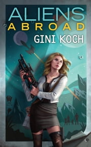 Aliens Abroad ebook by Gini Koch