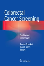 Colorectal Cancer Screening - Quality and Benchmarks ebook by Aasma Shaukat,John L. Allen