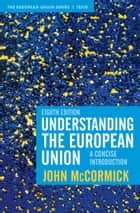 Understanding the European Union - A Concise Introduction ebook by John McCormick