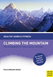 Climbing the Mountain - The Companion for Your Cancer Journey ebook by Paul Stoller,Mitchell Stoller