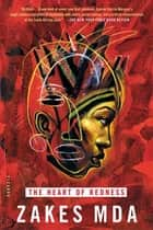 The Heart of Redness - A Novel ebook by Zakes Mda