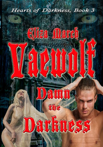 Vaewolf: Damn the Darkness: The Prophecy's Promise (Hearts of Darkness Book 3) ebook by Eliza March