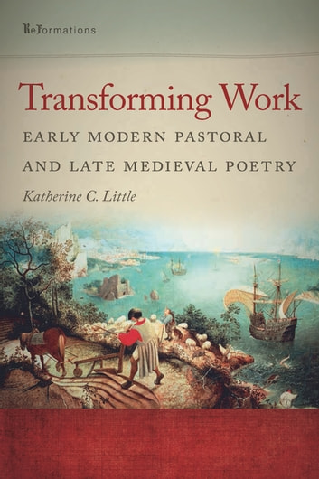 Transforming Work - Early Modern Pastoral and Late Medieval Poetry ebook by Katherine C. Little