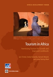 Tourism in Africa - Harnessing Tourism for Growth and Improved Livelihoods ebook by Iain Christie,Eneida Fernandes,Hannah Messerli,Louise Twining-Ward