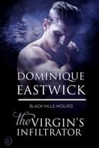 The Virgin's Infiltrator (Black Hills Wolves #56) eBook von Dominique Eastwick