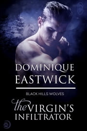 The Virgin's Infiltrator (Black Hills Wolves #56) ebook by Dominique Eastwick