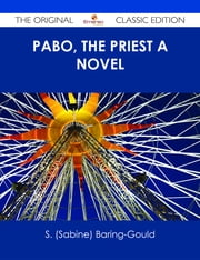 Pabo, The Priest A Novel - The Original Classic Edition ebook by S. (Sabine) Baring-Gould