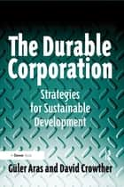 The Durable Corporation - Strategies for Sustainable Development ebook by Güler Aras, David Crowther