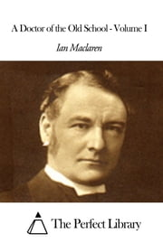 A Doctor of the Old School - Volume I ebook by Ian Maclaren