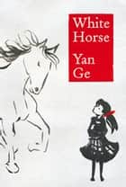 White Horse ebook by Yan Ge