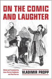 On the Comic and Laughter ebook by Vladimir Propp,Paul J. Perron,Jean-Patrick Debbèche