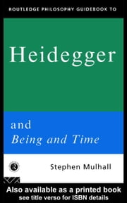 Routledge Philosophy GuideBook to Heidegger and Being and Time ebook by Mulhall, Stephen