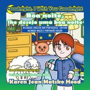 Goodnight, I Wish You Goodnight, Bilingual English and Portuguese ebook by Karen Jean Matsko Hood