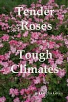 Tender Roses in Cold Climates ebook by Douglas Green