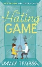 The Hating Game: 'The very best book to self-isolate with' Goodreads reviewer ebook by Sally Thorne