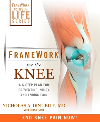FrameWork for the Knee - A 6-Step Plan for Preventing Injury and Ending Pain ebook by Nicholas A. Dinubile,Bruce Scali