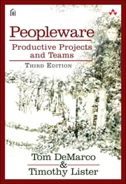 Peopleware - Productive Projects and Teams ebook by Tom DeMarco,Tim Lister