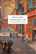 Classici per la vita ebook by Nuccio Ordine