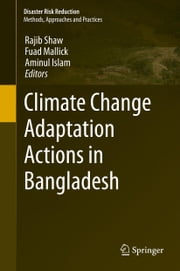 Climate Change Adaptation Actions in Bangladesh ebook by Rajib Shaw,Fuad Mallick,Aminul Islam