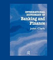 International Dictionary of Banking and Finance ebook by John Clark