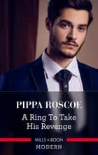 A Ring To Take His Revenge 電子書 by Pippa Roscoe
