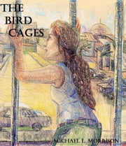 The Bird Cages (A Novella) ebook by Michael L. Morrison