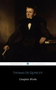 Complete Works Of Thomas De Quincey (ShandonPress) ebook by Thomas De Quincey,Shandonpress