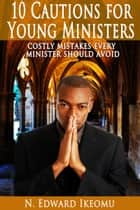 10 Cautions For Young Ministers ebook by Nnaife Edward Ikeomu