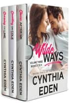 Wilde Ways Box Set Volume Three - Books 7 to 9 ebook by Cynthia Eden