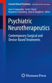 Psychiatric Neurotherapeutics - Contemporary Surgical and Device-Based Treatments ebook by Joan A. Camprodon,Scott L. Rauch,Benjamin D. Greenberg,Darin D. Dougherty