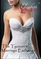 The Tycoon's Marriage Exchange ebook by Elizabeth Lennox