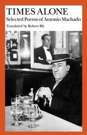 Times Alone - Selected Poems of Antonio Machado ebook by Antonio Machado