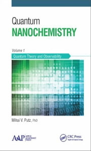 Quantum Nanochemistry, Volume One: Quantum Theory and Observability ebook by Putz, Mihai V.