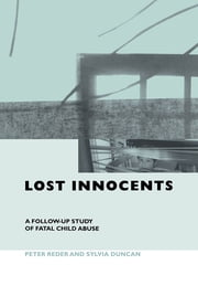 Lost Innocents - A Follow-up Study of Fatal Child Abuse ebook by Peter Reder,Sylvia Duncan