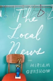 The Local News - A Novel ebook by Miriam Gershow