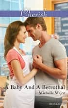 A Baby And A Betrothal ebook by Michelle Major