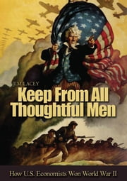 Keep From All Thoughtful Men - How U.S. Economists Won World War II ebook by James G. Lacey