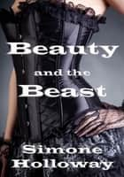 Beauty and the Beast: An Erotic Fairy Tale ebook by Simone Holloway