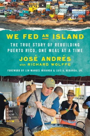 We Fed an Island - The True Story of Rebuilding Puerto Rico, One Meal at a Time ebook by Jose Andres