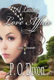 A Lasting Love Affair - Darcy and Elizabeth (A Pride and Prejudice Variation) ebook by P. O. Dixon