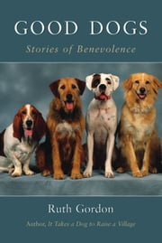 Good Dogs - Stories of Benevolence ebook by Ruth Gordon