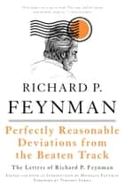 Perfectly Reasonable Deviations from the Beaten Track - The Letters of Richard P. Feynman 電子書 by Richard P. Feynman, Michelle Feynman, Timothy Ferris