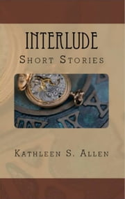 Interlude: A Collection of Short Stories ebook by Kathleen S. Allen