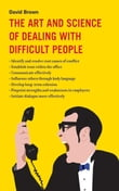 The Art and Science of Dealing with Difficult People